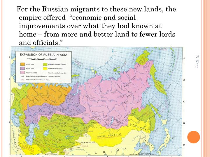 "For the Russian migrants to these new lands, the empire offered  ""economic and social improvements over what they had known at home – from more and better land to fewer lords and officials."""