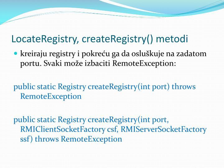 LocateRegistry, createRegistry() metodi