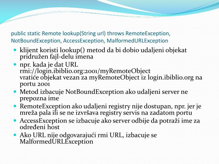 public static Remote lookup(String url) throws RemoteException, NotBoundException, AccessException, MalformedURLException