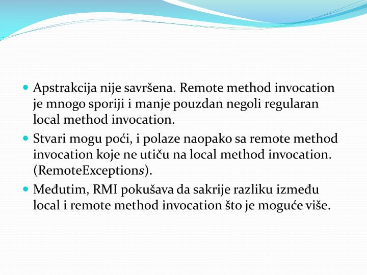 Apstrakcija nije savrena. Remote method invocation je mnogo sporiji i manje pouzdan negoli regularan local method invocation.