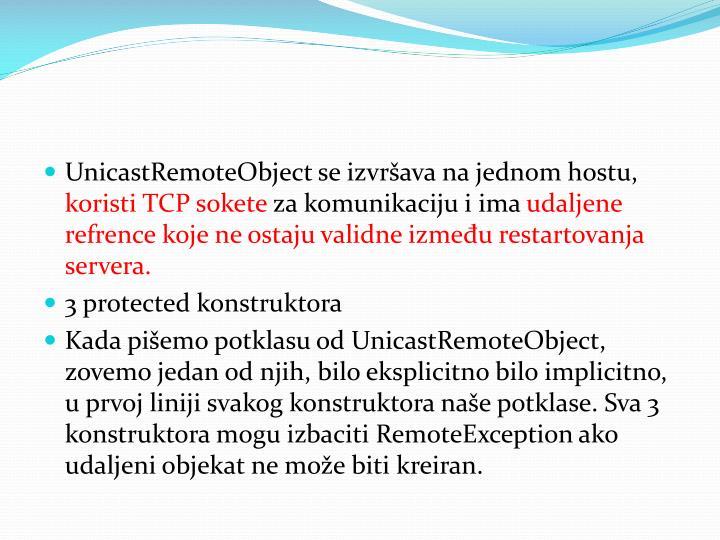 UnicastRemoteObject se izvrava na jednom hostu,