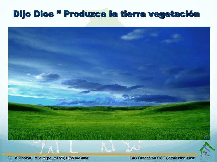 """Dijo Dios """" Produzca la tierra vegetación"""