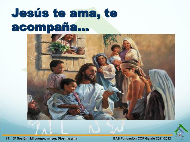 Jesús te ama, te acompaña…