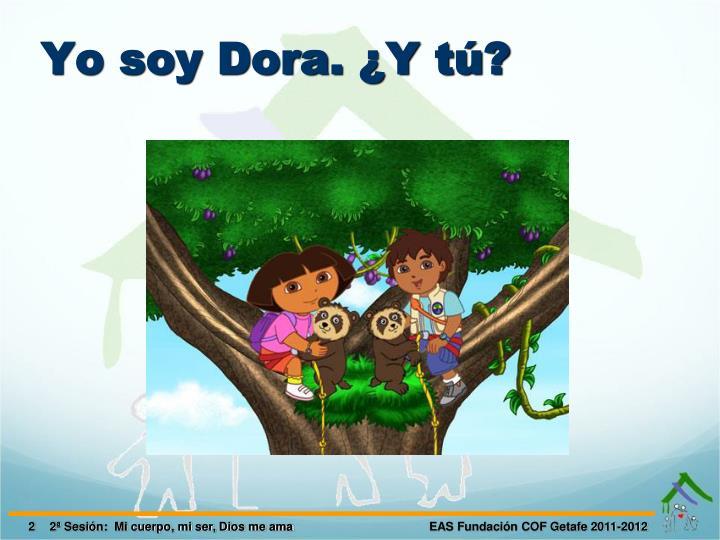 Yo soy Dora. ¿Y tú?
