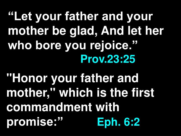 """""""Let your father and your mother be glad, And let her who bore you rejoice."""""""