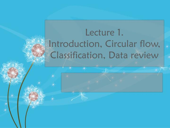 Lecture 1 introduction circular flow classification data review