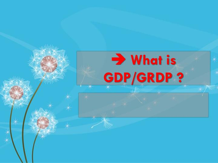  What is GDP/GRDP