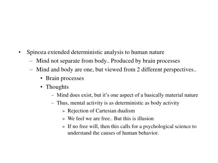Spinoza extended deterministic analysis to human nature