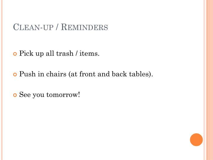 Clean-up / Reminders