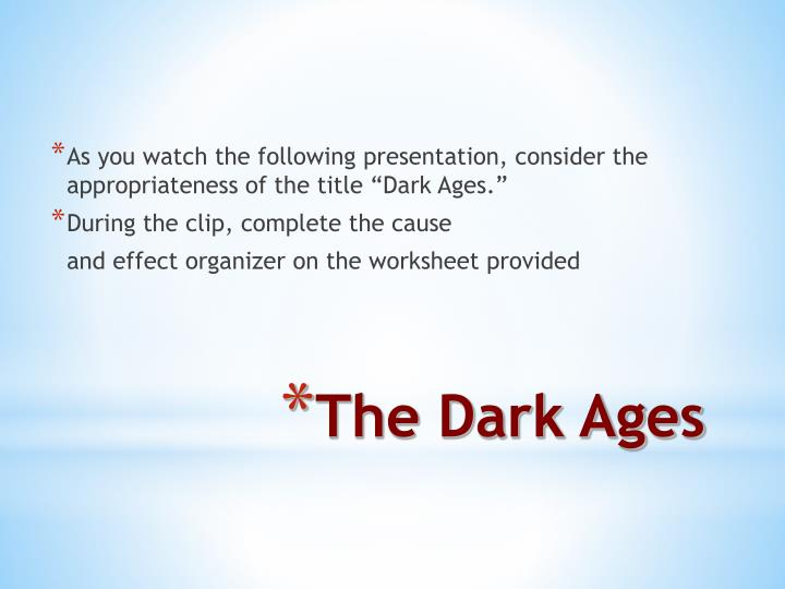 "As you watch the following presentation, consider the appropriateness of the title ""Dark Ages."""