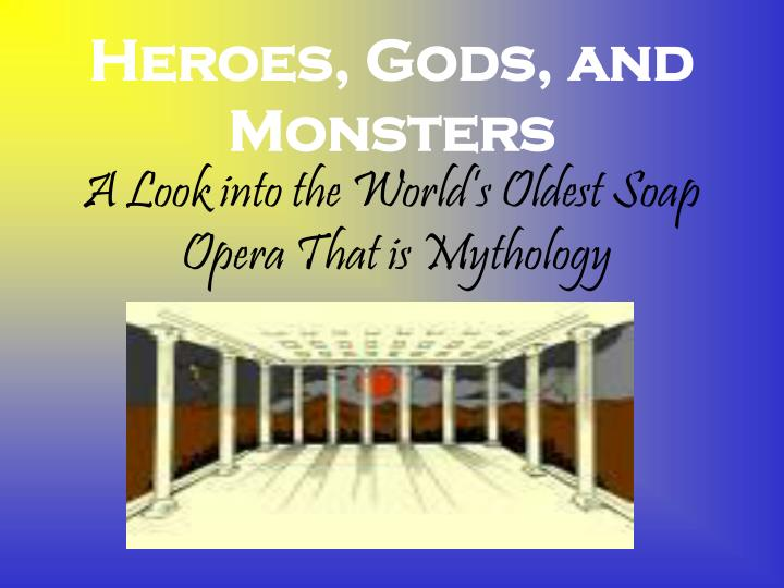 Heroes gods and monsters a look into the world s oldest soap opera that is mythology