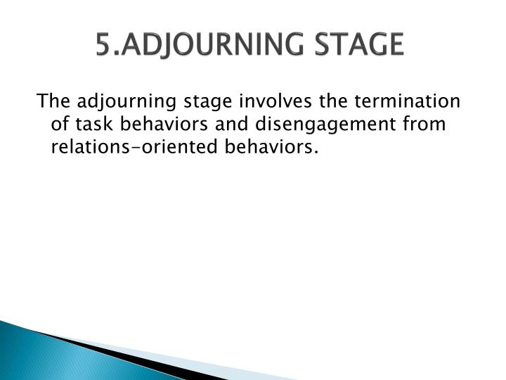 5.ADJOURNING STAGE