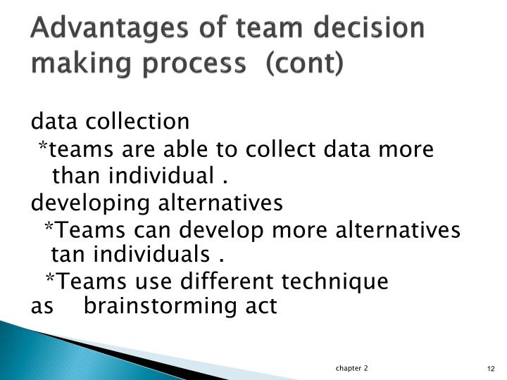 Advantages of team decision making process  (cont)