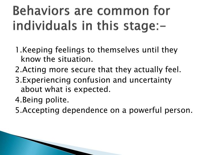 Behaviors are common for individuals in this stage:-