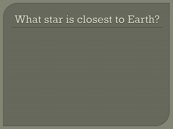 What star is closest to Earth?