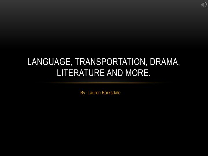 Language transportation drama literature and more