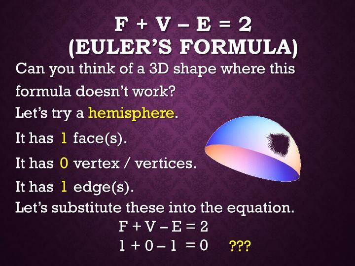 F + V – E = 2