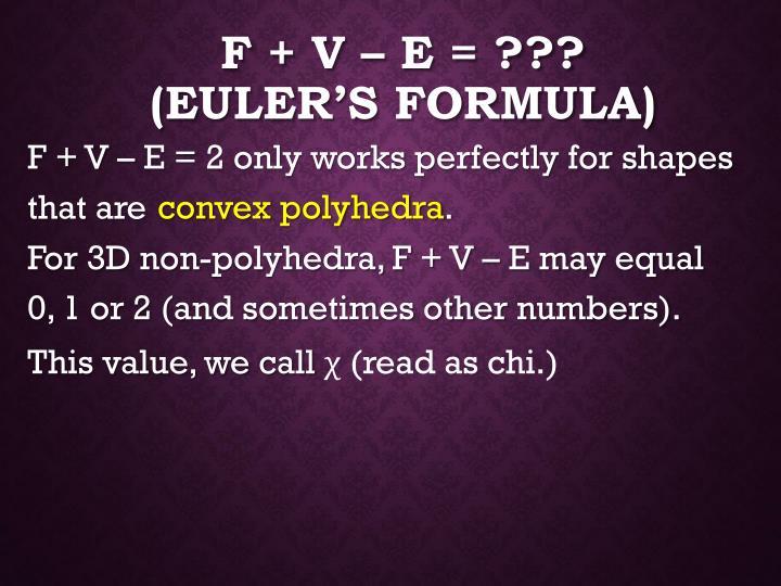 F + V – E = ???