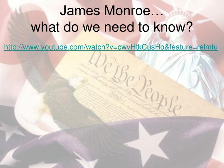 James Monroe…