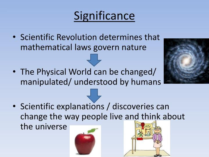 the influence and significance of the scientific revolution to the worlds A revolution in france that overthrew the monarchy and is often cited as the end of the enlightenment the french revolution scientific revolution worlds.