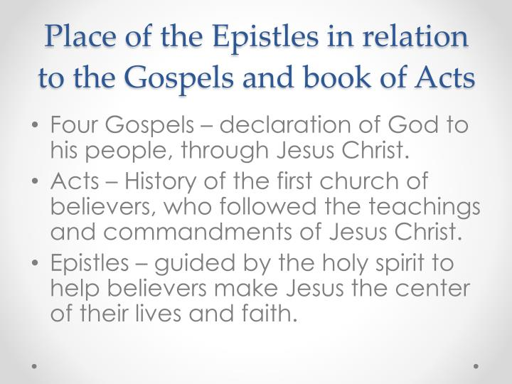 Place of the Epistles in relation to the Gospels and book of Acts