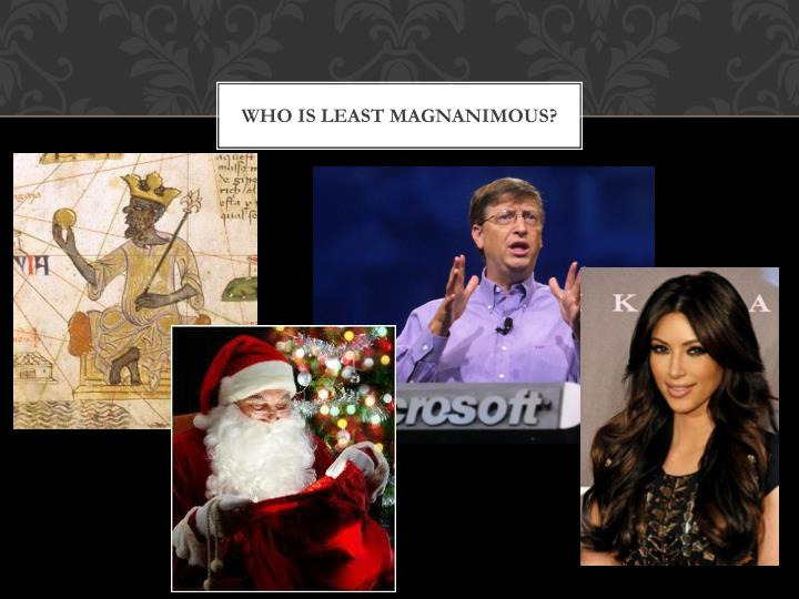 Who is least Magnanimous?