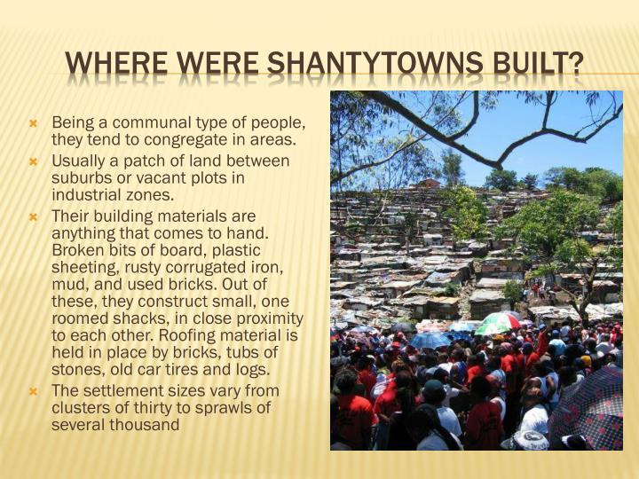Where were shantytowns built?
