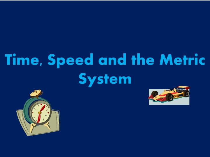 Time, Speed and the Metric System
