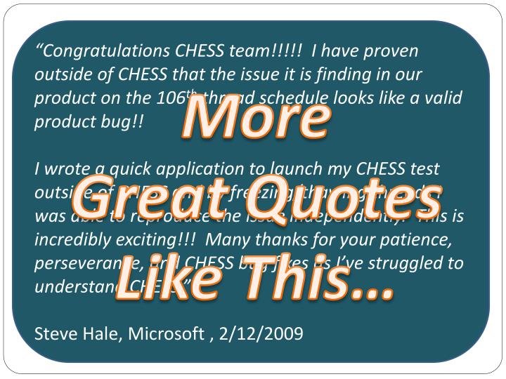 """Congratulations CHESS team!!!!!  I have proven outside of CHESS that the issue it is finding in our product on the 106"