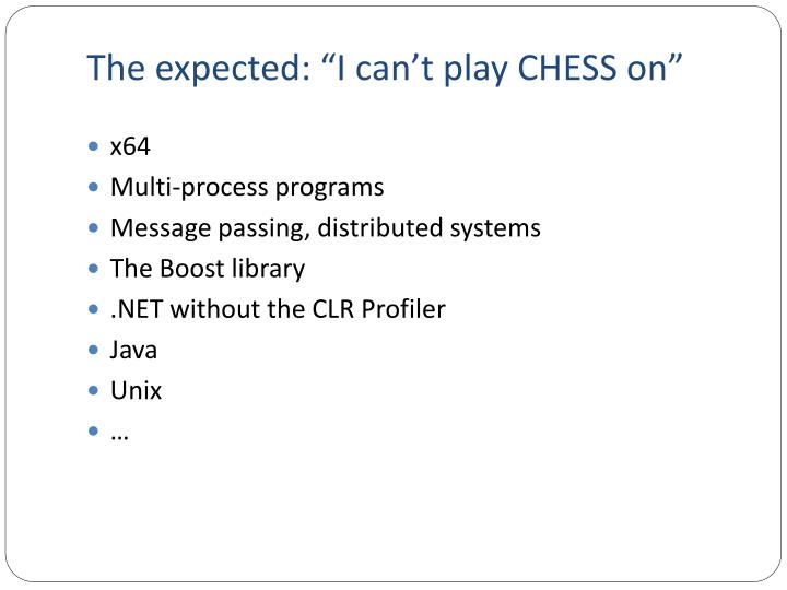 "The expected: ""I can't play CHESS on"""