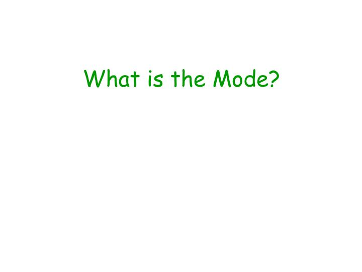 What is the Mode?