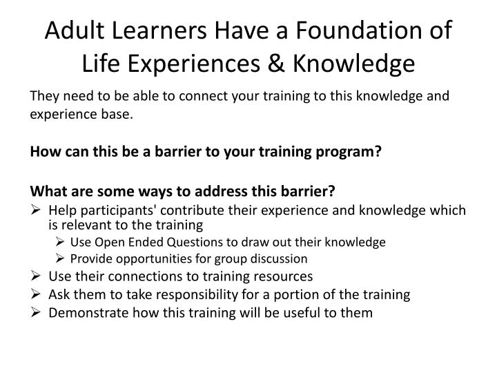 Adult Learners Have a Foundation of Life Experiences & Knowledge