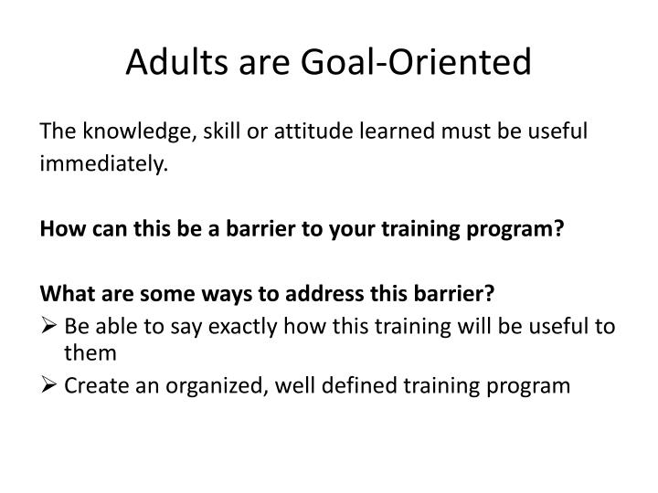 Adults are Goal-Oriented