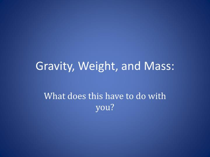 Gravity, Weight, and Mass: