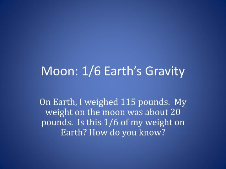 Moon: 1/6 Earth's Gravity