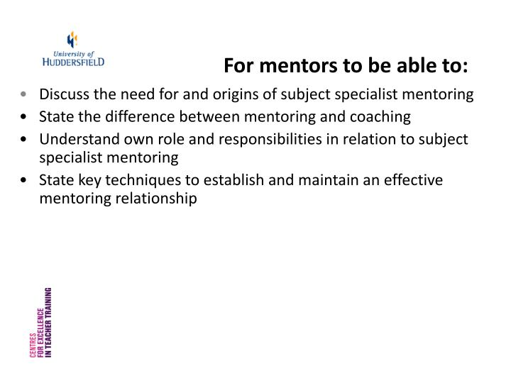 For mentors to be able to:
