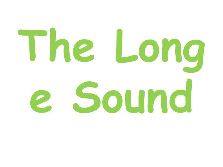 The Long e Sound