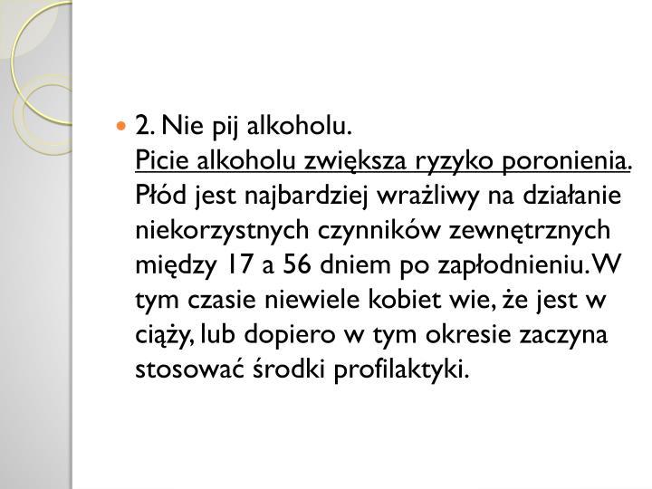 2. Nie pij alkoholu.