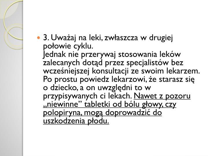 3. Uważaj na leki, zwłaszcza w drugiej połowie cyklu.