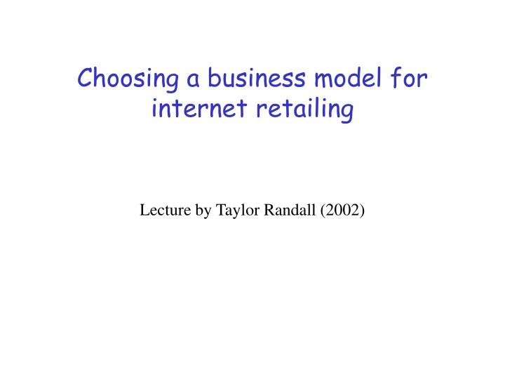 Choosing a business model for internet retailing