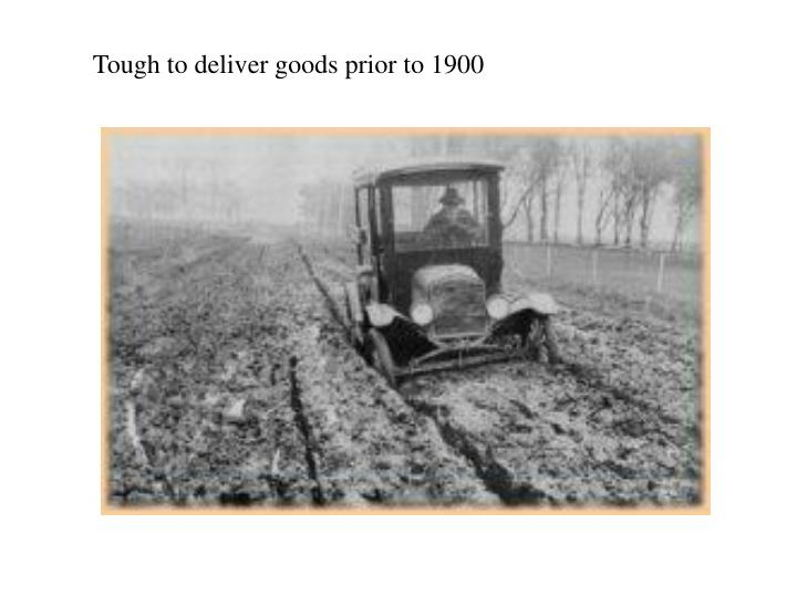 Tough to deliver goods prior to 1900