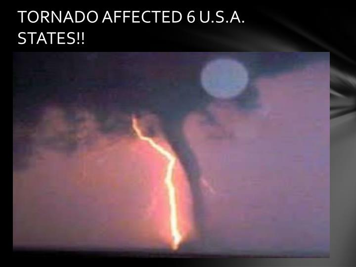 TORNADO AFFECTED 6 U.S.A. STATES!!