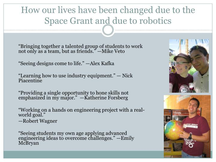 How our lives have been changed due to the Space Grant and due to robotics