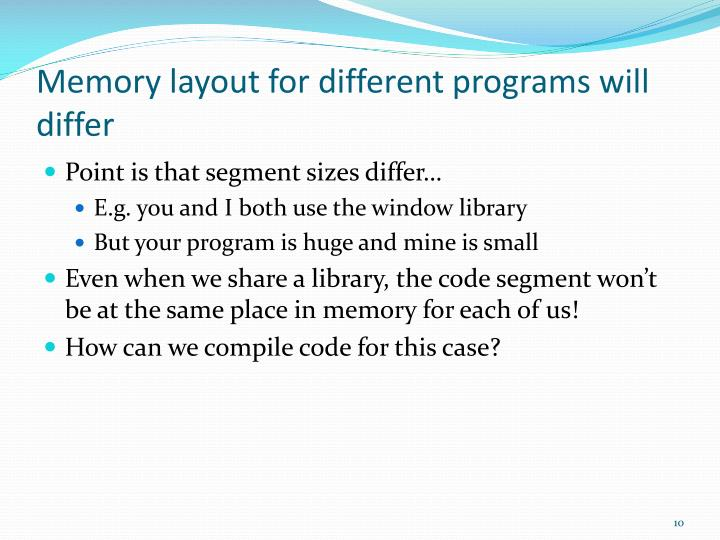 Memory layout for different programs will differ