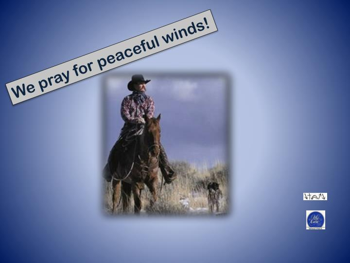 We pray for peaceful winds!