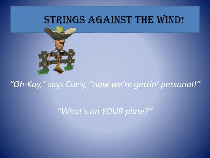 Strings Against the Wind!