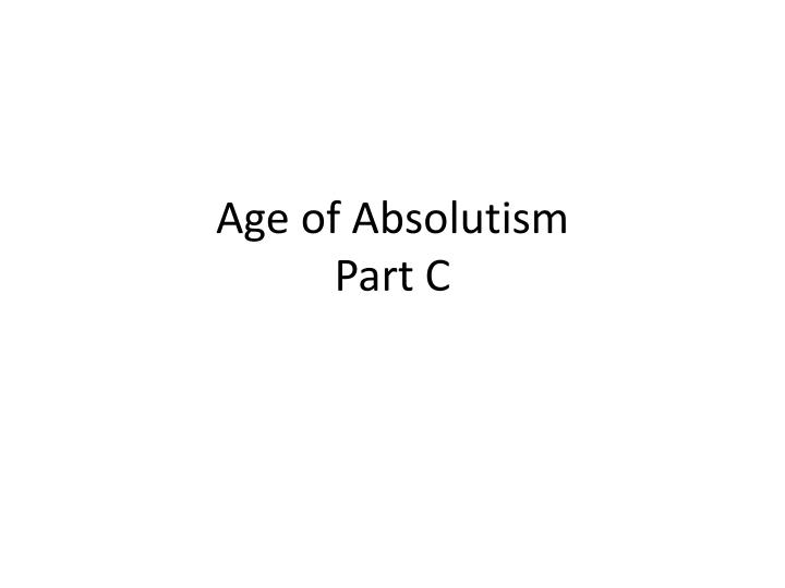 age of absolutism part c