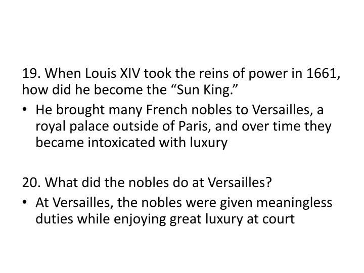 "19. When Louis XIV took the reins of power in 1661, how did he become the ""Sun King."""