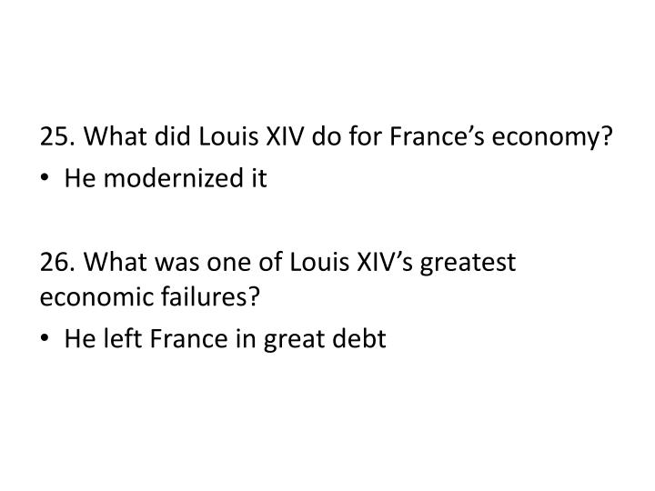 25. What did Louis XIV do for France's economy?