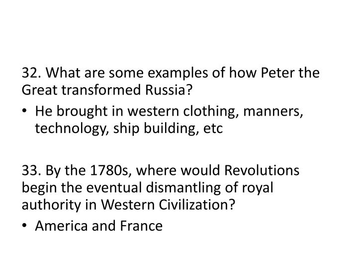 32. What are some examples of how Peter the Great transformed Russia?